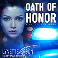 Oath of Honor: Blue Justice Series, Book 1 Audiobook by Lynette Eason Narrated by Callie Beaulieu