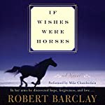 If Wishes Were Horses: A Novel | Robert Barclay
