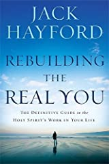 Rebuilding the Real You: The Definitive Guide to the Holy Spirit's Work in Your Life Paperback