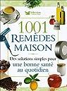 1001 Remèdes maison : Des solutions simples pour une bonne santé au quotidien par Reader's Digest