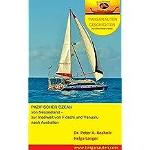 Segelreise im pazifischen Ozean: von Neuseeland in die Inselwelt von Fidschi und Vanuatu nach Australien (Twiganauten Geschichten- mit allen Sinnen reisen 8) (German Edition)