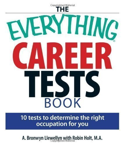 "The ""Everything"" Careers Test Book: 10 Tests to Determine the Right Occupation for You (Everything S.) by Llewellyn, A. Bronwyn, Holt, Robin published by Adams Media Corporation (2007)"