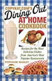 CopyKat.com's Dining Out at Home Cookbook, Stephanie Manley, 1569757828