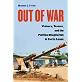 Out of War: Violence, Trauma, and the Political Imagination in Sierra Leone