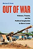 img - for Out of War: Violence, Trauma, and the Political Imagination in Sierra Leone book / textbook / text book