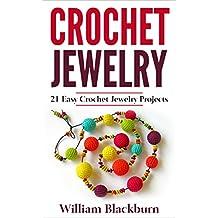 Crochet Jewelry: 21 Easy Crochet Jewelry Projects: Bead Crochet Jewelry, Necklaces, Earrings, and Bracelets (Jewelry Crochet, Crochet Jewelry, Crocheted ... Necklaces, Earrings, and Bracelets)