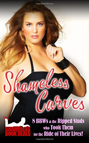 Shameless Curves: 8 BBW and the Ripped Studs who Took Them for the Ride of Their Lives! (Shameless Book Bundles) (Volume 8)