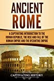 #7: Ancient Rome: A Captivating Introduction to the Roman Republic, The Rise and Fall of the Roman Empire, and The Byzantine Empire