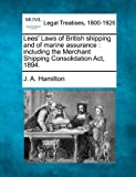 Lees' Laws of British shipping and of marine assurance : including the Merchant Shipping Consolidation Act 1894, J. A. Hamilton, 1240178298
