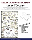 Texas Land Survey Maps for Upshur County : With Roads, Railways, Waterways, Towns, Cemeteries and Including Cross-referenced Data from the General Land Office and Texas Railroad Commission, Boyd, Gregory A., 1420350447