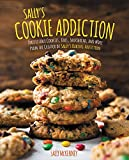 Sally s Cookie Addiction: Irresistible Cookies, Cookie Bars, Shortbread, and More from the Creator of Sally s Baking Addiction