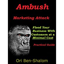 Ambush Marketing Attack! 10 Easy and Inexpensive Strategies to Flood Your Business with Customers at a Minimal Cost. Practical Guide