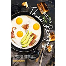 Tempting Thai Recipes: A Complete Cookbook of Spicy Asian Dish Ideas!