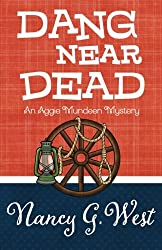 Dang Near Dead (An Aggie Mundeen Mystery) (Volume 2)