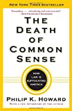 The Death of Common Sense: How Law Is Suffocating America, Philip K. Howard, 0812982746
