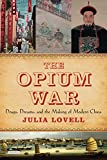 The Opium War: Drugs, Dreams and the Making of Modern China