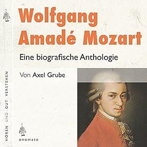 Wolfgang Amadé Mozart: Eine biografische Anthologie Hörbuch