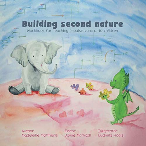Building second nature: Workbook for teaching impulse control to children