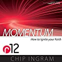 Momentum: How to Ignite Your Faith - R12 Lecture by Chip Ingram Narrated by Chip Ingram