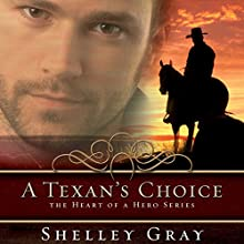A Texan's Choice: The Heart of a Hero, Book 3 Audiobook by Shelley Gray Narrated by Mia Gaskin