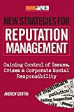 New Strategies for Reputation Management: Gaining Control of Issues, Crises & Corporate Social Responsibility: Gaining Control of Issues, Crises and Corporate Social Responsibility