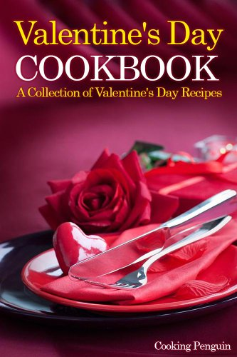 Valentineu0027s Day Cookbook: A Collection Of Valentineu0027s Day Recipes By  [Cooking ...