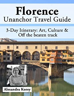 Florence, Italy Travel Guide - Art, Culture & Off the beaten track - 3-Day Itinerary by [Korey, Alexandra]
