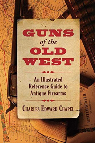 Guns of the Old West: An Illustrated Reference Guide to Antique Firearms (In Key Furniture Stores West)
