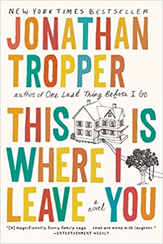 This Is Where I Leave You: A Novel: Jonathan Tropper ...