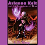 Arianna Kelt and the Renegades of Time: Wizards of Skyhall, Book 2 | J R King