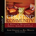 Creating Community: Five Keys to Building a Small Group Culture Hörbuch von Andy Stanley, Bill Willits Gesprochen von: Lloyd James