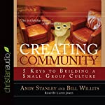 Creating Community: Five Keys to Building a Small Group Culture | Andy Stanley,Bill Willits