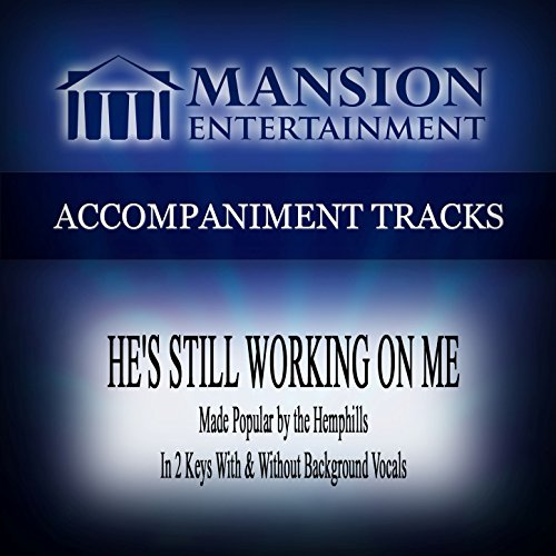 He's Still Working on Me (Made Popular by the Hemphills) [Accompaniment Track]