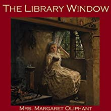 The Library Window Audiobook by Margaret Oliphant Narrated by Cathy Dobson