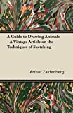 A Guide to Drawing Animals - a Vintage Article on the Techniques of Sketching, Arthur Zaidenberg, 144743031X