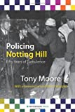Policing Notting Hill, Tony Moore, 1904380611