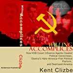 Willing Accomplices: How KGB Covert Influence Agents Created Political Correctness, Obama's Hate-America-First Political Platform, and Destroyed America | Kent Clizbe