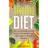 Alkaline Diet: The Scientifically Proven Way to Lose Weight and Fight Against Chronic Disease