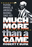 Much More Than a Game: Players, Owners, and American Baseball since 1921