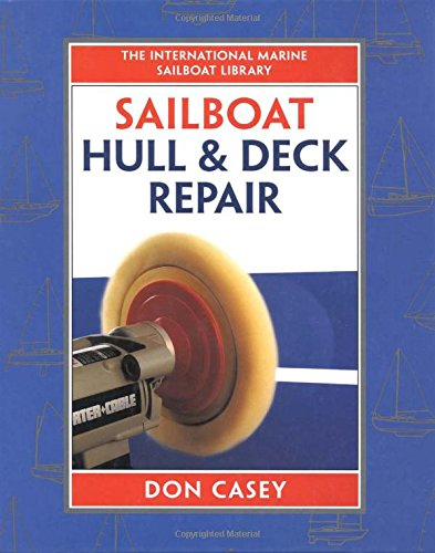 Sailboat Hull and Deck Repair (International Marine Sailboat Library) por Don Casey