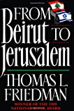 From Beirut to Jerusalem, Thomas L. Friedman, 0374158959