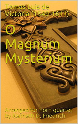 O Magnum Mysterium: Arranged for horn quartet by Kenneth D. Friedrich ()
