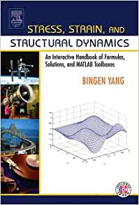 Stress strain and structural dynamics an interactive handbook of stress strain and structural dynamics an interactive handbook of formulas solutions and matlab toolboxes bingen yang 9780127877679 amazon books fandeluxe Images
