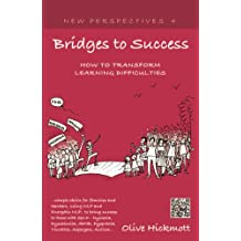 Bridges to Success: Keys to Transforming Learning Difficulties; Simple Skills for Families and Teachers to Bring Success to Those with Dys
