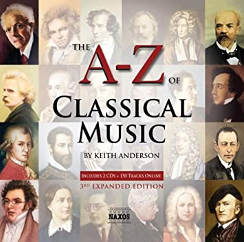AZ of Classical Music The AZ of Classical Music By Keith Anderson