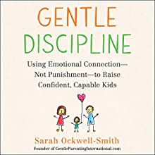 Gentle Discipline: Using Emotional Connection - Not Punishment - to Raise Confident, Capable Kids Audiobook by Sarah Ockwell-Smith Narrated by Mary Sarah