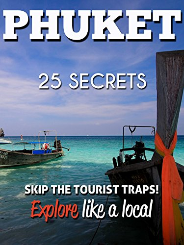 Phuket 25 Secrets - The Locals Travel Guide  For Your Trip to Phuket ( Thailand ): Skip the tourist traps and explore like a local : Where to Go, Eat & Party in Phuket ( Thailand )
