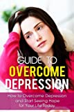 Guide To Overcome Depression - How to Overcome Depression and Start Seeing Hope for Your Life Today (Depression And Anxiety, Depression And Christianity)
