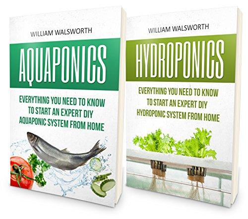 Aquaponics: From Beginner to Expert - Hydroponics & Aquaponics 2 Book Bundle - Exact Blueprint to Aquaponic & Hydroponic Organic Gardening From Home (Aquaponics ... For Beginners, Hydroponics For Beginners)