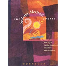 The Sedona Method Course Workbook: Your Key to Lasting Happiness, Abundance and Well Being